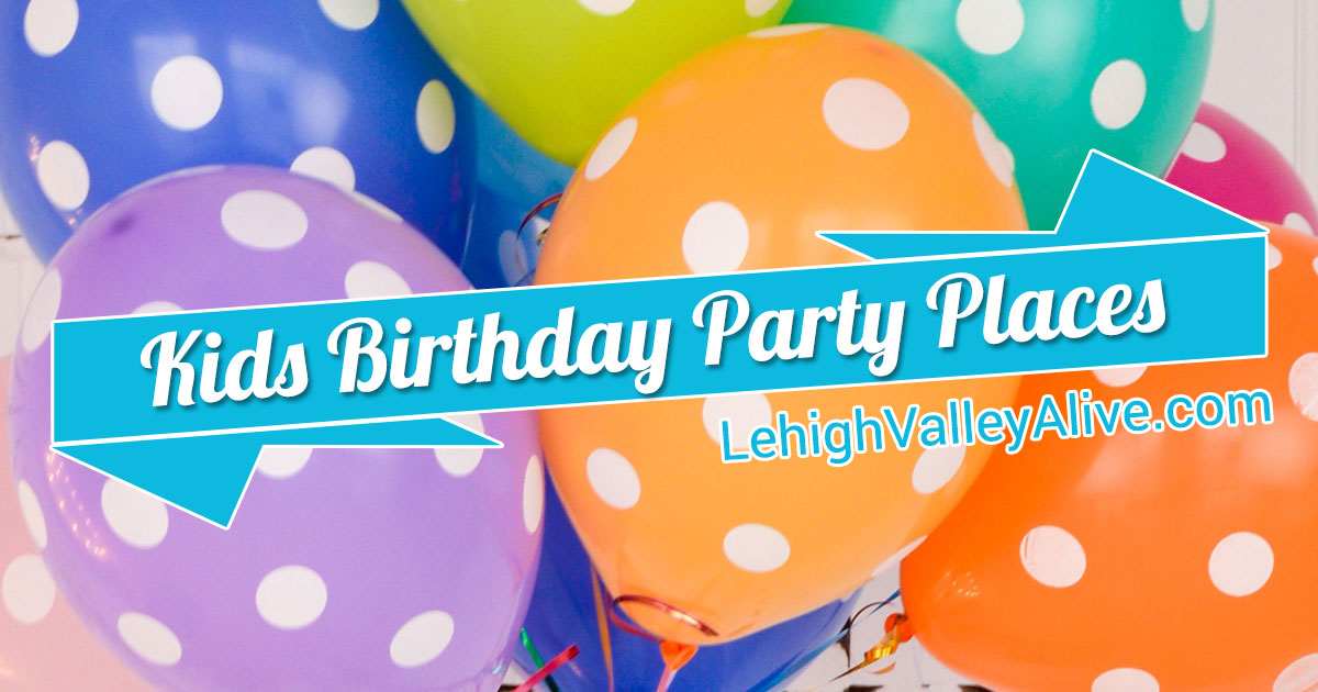 Kids Birthday Party Places in Lehigh Valley PA